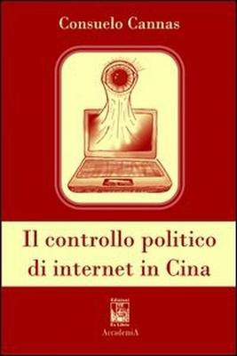 Il controllo politico di internet in Cina, di Consuelo Canna, Edizioni Ex Libris
