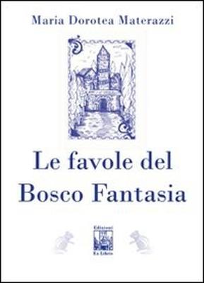 Le favole del Bosco Fantasia, di Maria Dorotea Materazzi, Edizioni Ex Libris