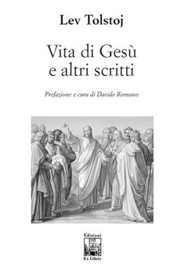 Lev Tolstoj, Vita di Gesù e altri scritti, Edizioni Ex Libris