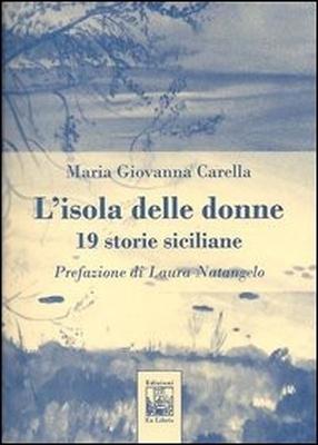 L'isola delle donne, 19 storie siciliane, di Maria Giovanna Carella, Edizioni Ex Libris