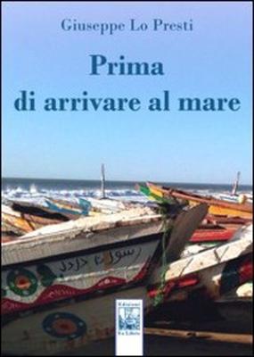 Prima di arrivare al mare, Giuseppe Lo Presti, Edizioni Ex Libris