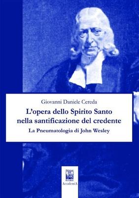 L'opera dello Spirito Santo nella santificazione del credente. La Pneumologia di John Wesley, di Giovanni Daniele Cereda, Edizioni Ex Libris