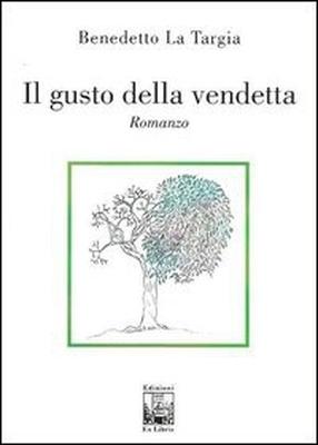 Il gusto della vendetta, di Benedetto La Targia, Edizioni Ex Libris