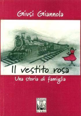 Il vestito rosa. Una storia di famiglia, di Giusi Giannola, Edizioni Ex Libris