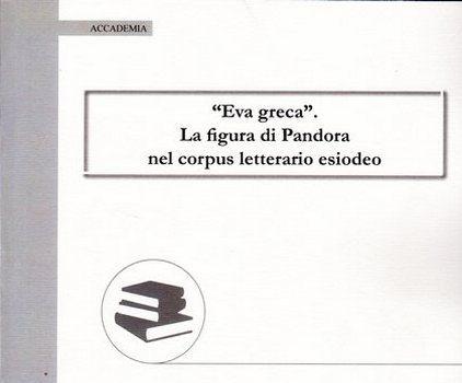 """""""Eva greca"""": la figura di Pandora nel corpus letterario esiodeo"""