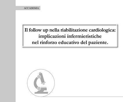 Il follow up nella riabilitazione cardiologica. Implicazioni infermieristiche nel rinforzo educativo del paziente
