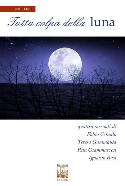 Tutta colpa della luna, Edizioni Ex Libris, 2019, ISBN 9788896867884