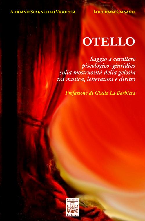 Otello. Saggio a carattere piscologico – giuridico sulla mostruosità della gelosia tra musica, letteratura e diritto